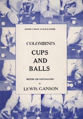 Colombini's Cups and Balls Teach-In by Lewis Ganson & Aldo Colombini