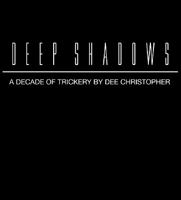 Deep Shadows: A Decade of Trickery by Dee Christopher