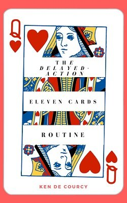 Delayed Action Eleven Cards Routine by Ken de Courcy