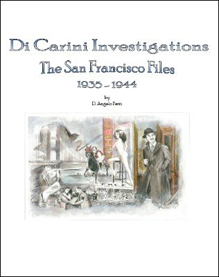 Di Carini Investigations: The San Francisco Files 1935-1944 by D. Angelo Ferri