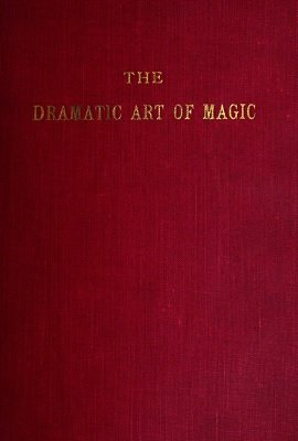 The Dramatic Art of Magic by Louis C. Haley