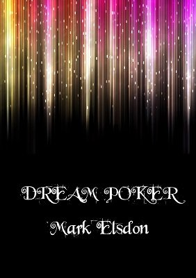 Dream Poker by Mark Elsdon