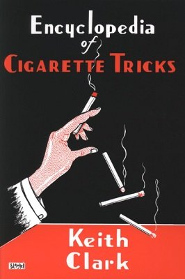 Encyclopedia of Cigarette Tricks by Keith Clark