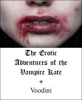 The Erotic Adventures of Vampire Kate by Paul Voodini
