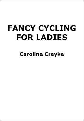 Fancy Cycling for Ladies by Caroline Creyke