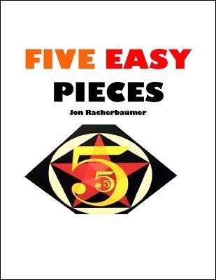 Five Easy Pieces by Jon Racherbaumer