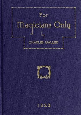 For Magicians Only by Charles Waller