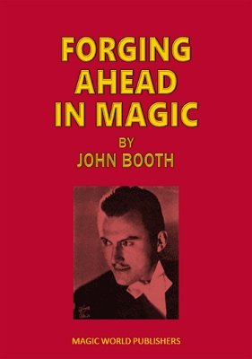 Forging Ahead in Magic by John Booth