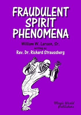 Fraudulent Spirit Phenomena by William W. Larsen