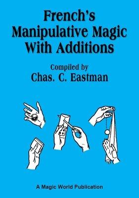 French's Manipulative Magic with Additions by Charles C. Eastman