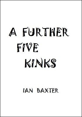 A Further Five Kinks by Ian Baxter