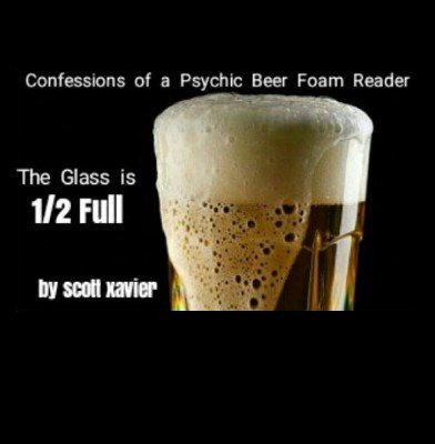 The Glass is 1/2 Full by Scott Xavier