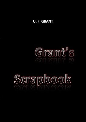 Grant's Scrapbook by Ulysses Frederick Grant