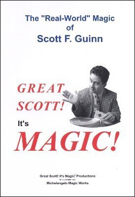 Great Scott! It's Magic! (for resale) by Scott F. Guinn