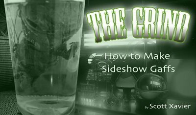 The Grind: How to Make Sideshow Gaffs by Scott Xavier