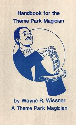 Handbook for the Theme Park Magician by Wayne R. Wissner