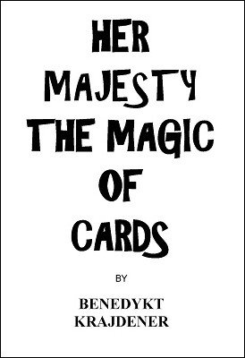 Her Majesty the Magic of Cards by Benedykt Krajdener
