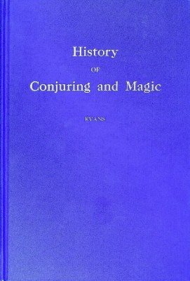 History of Conjuring and Magic by Henry Ridgely Evans