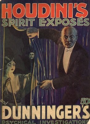 Houdini's Spirit Exposés and Dunninger's Psychical Investigations by Joseph Dunninger