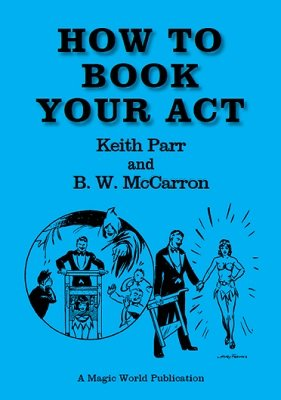 How To Book Your Act by Keith Parr & B. W. McCarron