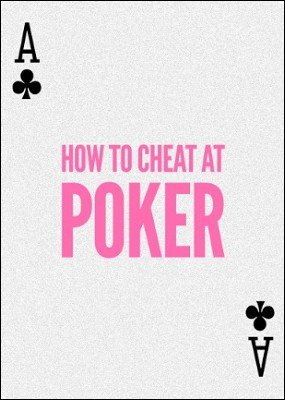 How to Cheat at Poker by Daniel Madison