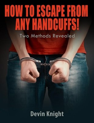 How To Escape From Any Handcuffs by Devin Knight