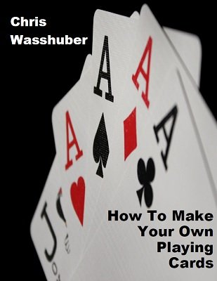 How To Make Your Own Playing Cards by Chris Wasshuber