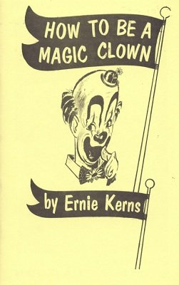 How To Be A Magic Clown by Ernie Kerns