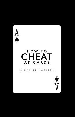 How to Cheat at Cards by Daniel Madison