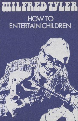 How To Entertain Children by Wilfred Tyler