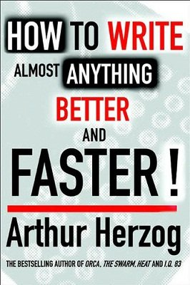 How To Write Almost Anything Faster And Better by Arthur Herzog