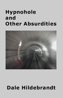 Hypnohole and Other Absurdities by Dale A. Hildebrandt