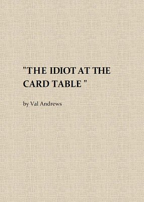 The Idiot at the Card Table by Val Andrews