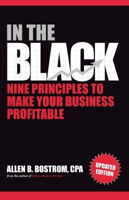 In The Black: Nine Principles to Make Your Business Profitable by Allen B. Bostrom