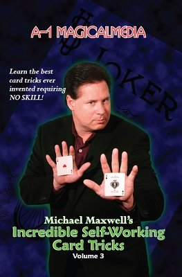 Incredible Self-Working Card Tricks: Volume 3 by Michael Maxwell