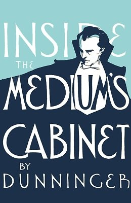 Inside the Medium's Cabinet by Joseph Dunninger
