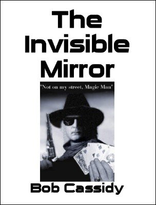 The Invisible Mirror by Bob Cassidy