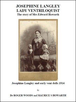 Josephine Langley Lady Ventriloquist: The story of Mrs Edward Howarth by Roger Woods & Maurice S. Howarth