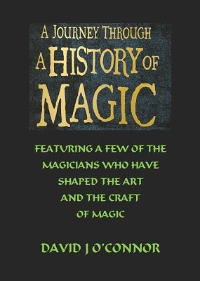 A Journey Through A History of Magic by David J. O'Connor