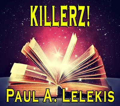 Killerz! by Paul A. Lelekis