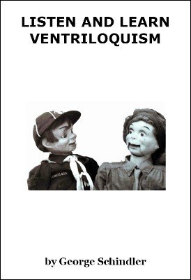 Listen and Learn Ventriloquism by George Schindler