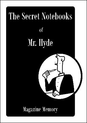 Magazine Memory: The Secret Notebooks of Mr. Hyde Volume 2 by Timothy Hyde