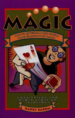 Magic: How to Entertain and Baffle Your Friends with Magic by Harry Baron