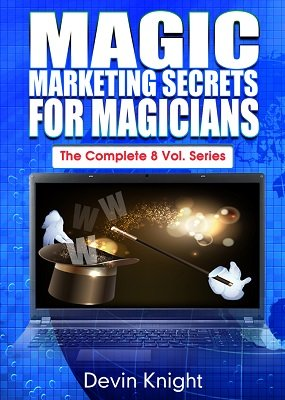 Magic Marketing Secrets for Magicians: all 8 volumes by Devin Knight