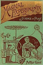 Magical Experiments (hardcover) by Arthur Good