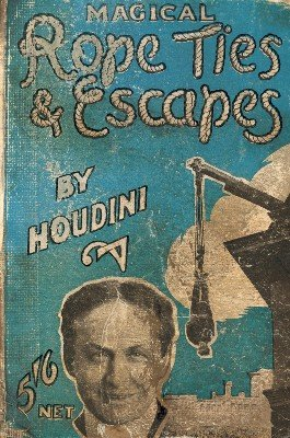 Magical Rope Ties and Escapes by Harry Houdini
