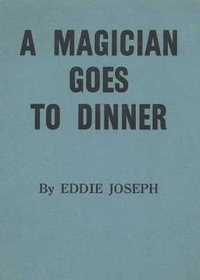 A Magician Goes To Dinner by Eddie Joseph