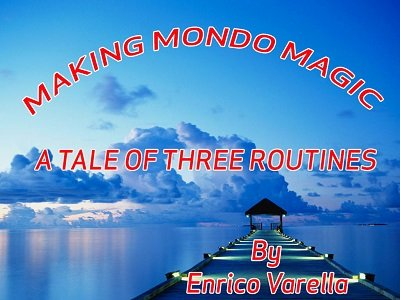 Making Mondo Magic: a tale of three routines by Enrico Varella