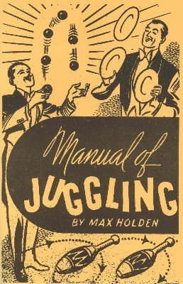 Manual of Juggling by Max Holden