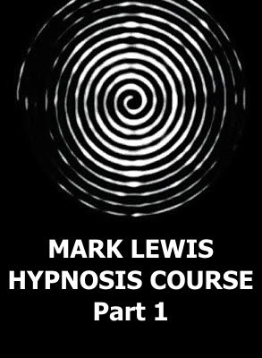 Mark Lewis Hypnosis Course, Part 1 by Mark Lewis